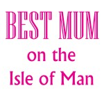 best mum in the iom